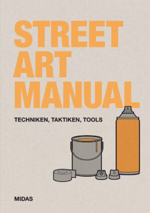 Street Art Manual – Techniken, Taktiken und Tools